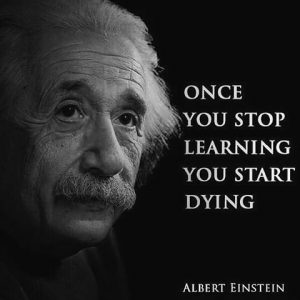 If You Stop Learning, You Starting Dying….